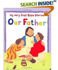 Our Father - My Very First Bible Stories