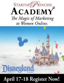 Still time to register for the Startup Princess Academy April 17-18th at Disneyland
