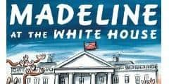 Madeline at the White House, with Giveaway