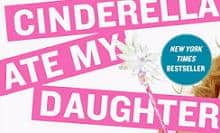 Cinderella Ate My Daughter, Review and Giveaway