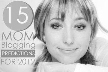 Why Jennifer James' 2012 Mom Blogging Predictions Will Come True