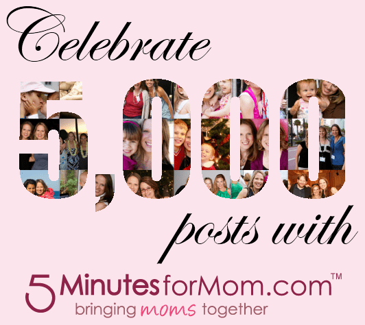Celebrate 5000 Posts with 5 Minutes for Mom