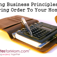 Using Business Principles To Bring Order To Your Home