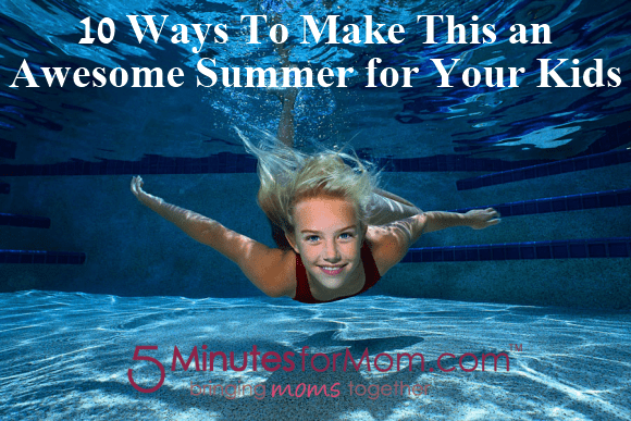 pinnable 10 Ways To Make This an Awesome Summer for Your Kids