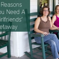 5 Reasons You Need A Girlfriends' Getaway