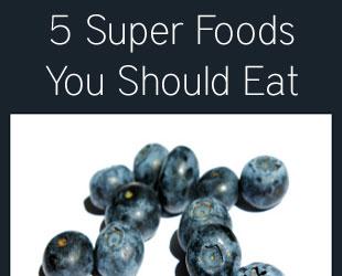 5 Super Foods You Should Eat