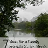 7 Ideas for a Family Friendly Spring Break