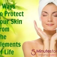 5 Ways to Protect Your Skin from the Elements of Life