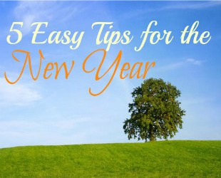 5 Easy Tips for the New Year