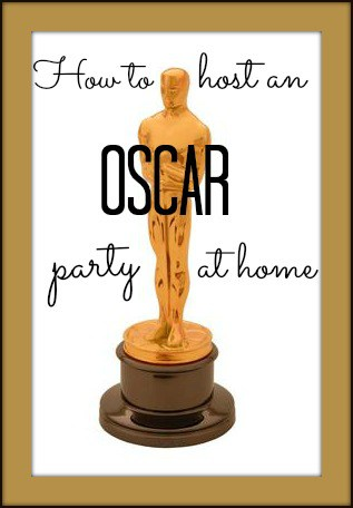How to Host an Oscar Party at Home