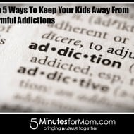 5 Ways To Keep Your Kids Away From Harmful Addictions