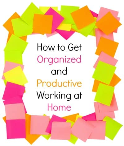 How to Get Organized and Productive at Home
