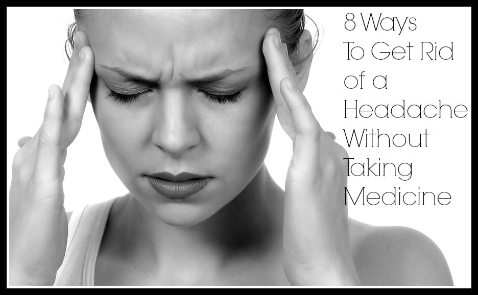 8 Ways To Get Rid of a Headache Without Taking Medicine ...