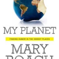 My Planet: Finding Humor in the Oddest Places by Mary Roach {Review and Giveaway}