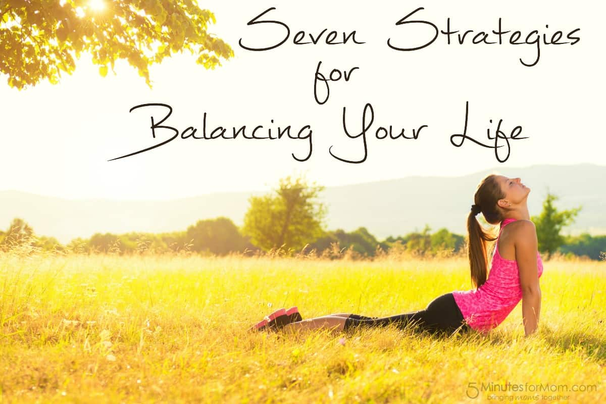 Seven Strategies for Balancing Your Life