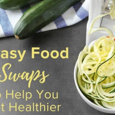 5 Easy Food Swaps to Help You Get Healthier