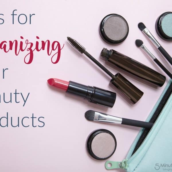 Quick Tips for Organizing Your Beauty Products