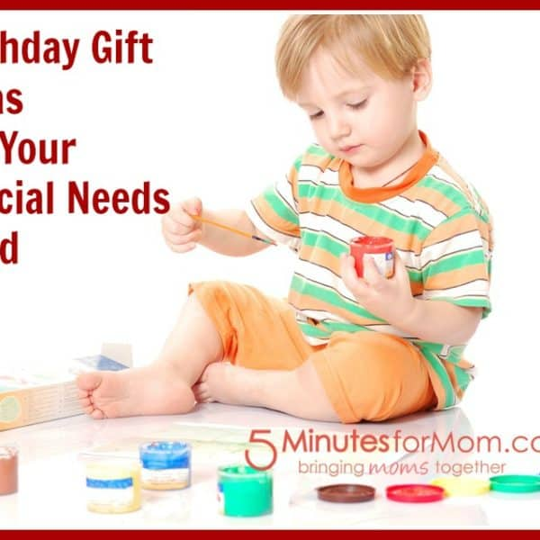 Gift Ideas For Your Special Needs Child's Birthday
