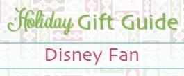 2013 Gift Guide Disney Fan