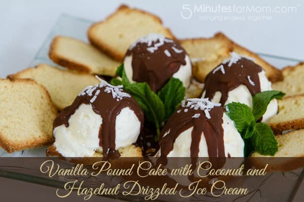 Vanilla Pound Cake with Coconut and Hazelnut Drizzled Ice Cream