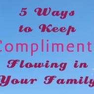 5 Ways to Keep Compliments Flowing in Your Family