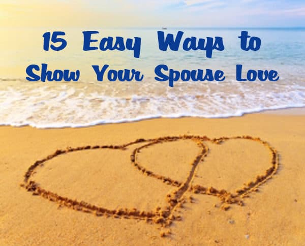 15 Easy Ways to Show Your Spouse You Love Them