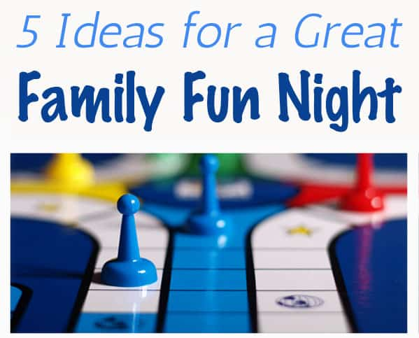 5 Ideas for a Great Family Fun Night