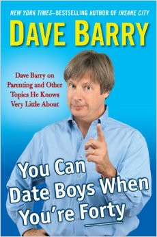 You Can Date Boys When You're Forty: Dave Barry on Parenting and Other Topics