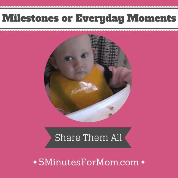 Milestones or Everyday Moments