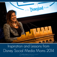 Inspiration and Lessons from Disney Social Media Moms Celebration 2014 #DisneySMMoms