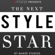 "Macy's and Maker Studios Presents ""The Next Style Star"""