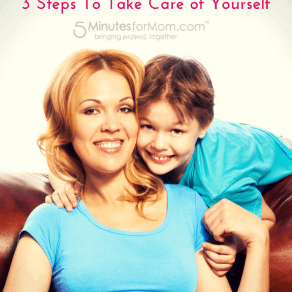 Making Time for Mom – 3 Steps To Take Care of Yourself