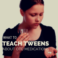 What to Teach Your Tweens about OTC (Over-the-Counter) Medications