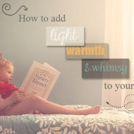 How to Add Light, Warmth & Whimsy to Your Photos