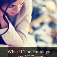 What If The Holidays Are Not Your Happiest Time Of Year?
