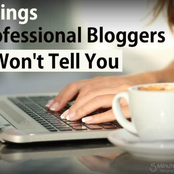 7 Things Professional Bloggers Won't Tell You