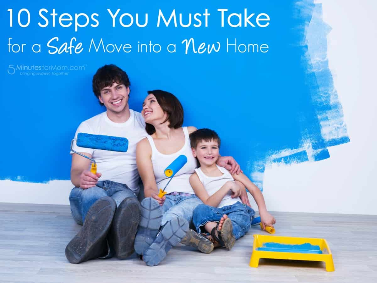10 Steps You Must Take for a Safe Move int o a New Home