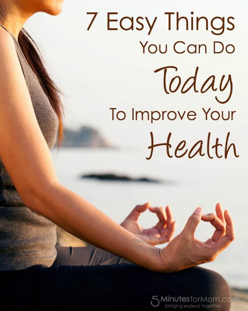 7 Easy Things You Can Do Today To Improve Your Health