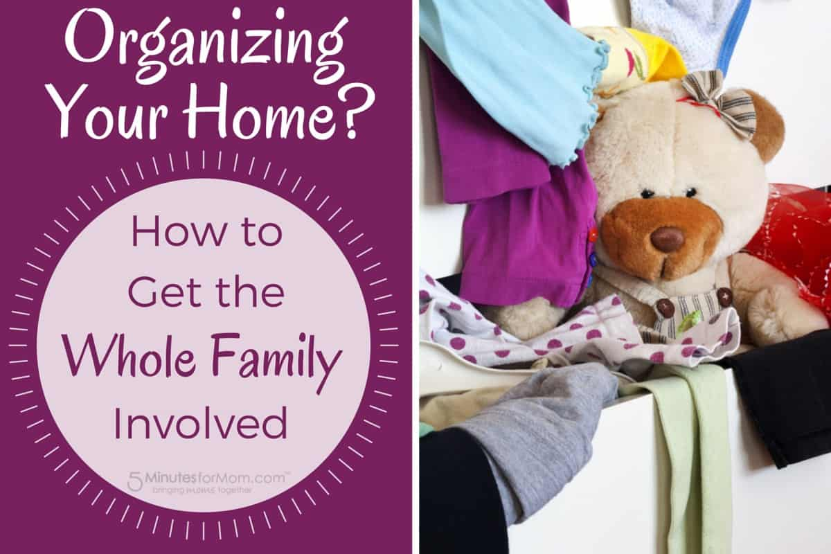 Organizing Your Home - Organization Tips to Get The Whole Family Involved