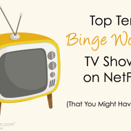 Top Ten Binge Worthy TV Shows on NetFlix That You Might Have Missed