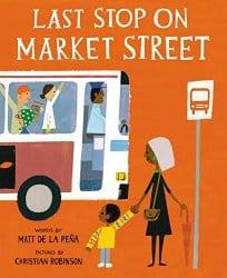 Last Stop on Market Street written by Matt de la Peña and illustrated by Christian Robinson