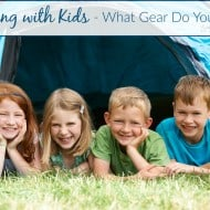 Camping with Kids – What Gear Do You Need?