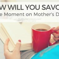 How Will You Savour The Moment on Mother's Day?