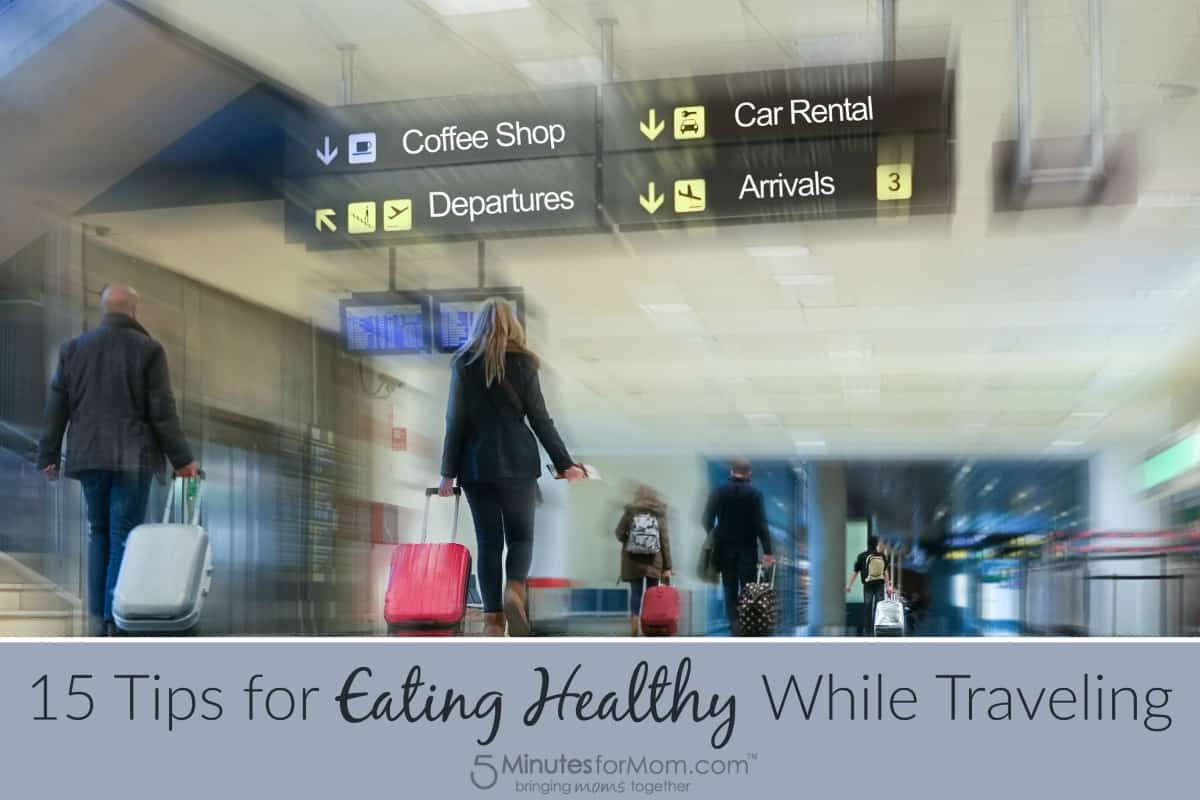 15 Tips for Eating Healthy While Traveling