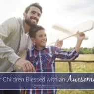 Are Your Children Blessed with an Awesome Dad?