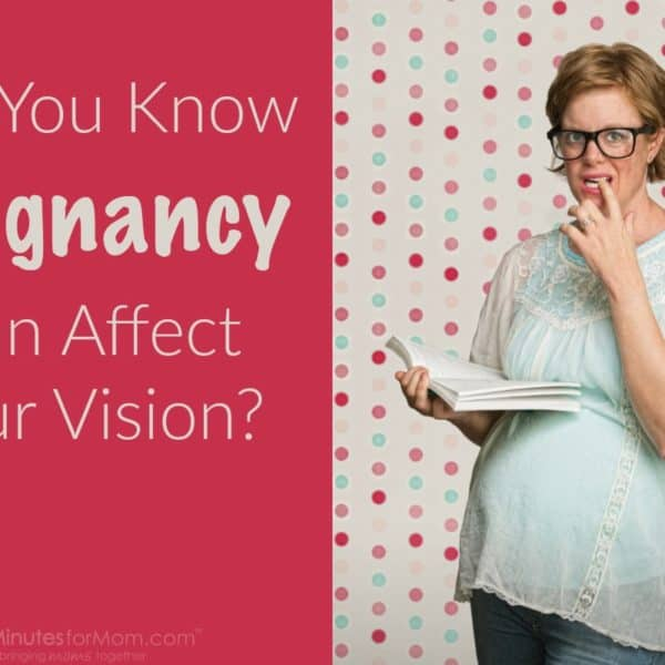 Did You Know Pregnancy Can Affect Your Vision?