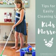 Tips for Easily Cleaning Up Kids Messes