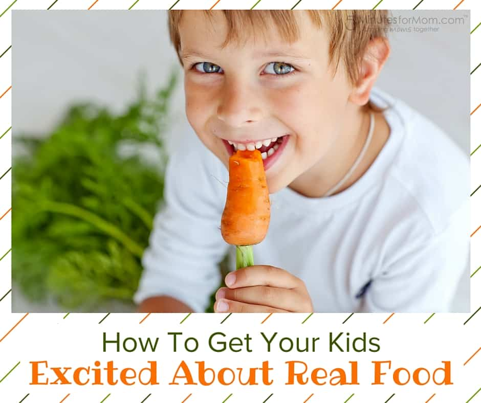 How to Get Your Kids Excited About Real Food