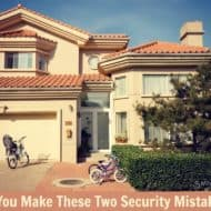 Do You Make These Two Security Mistakes that Endanger Your Home and Belongings?