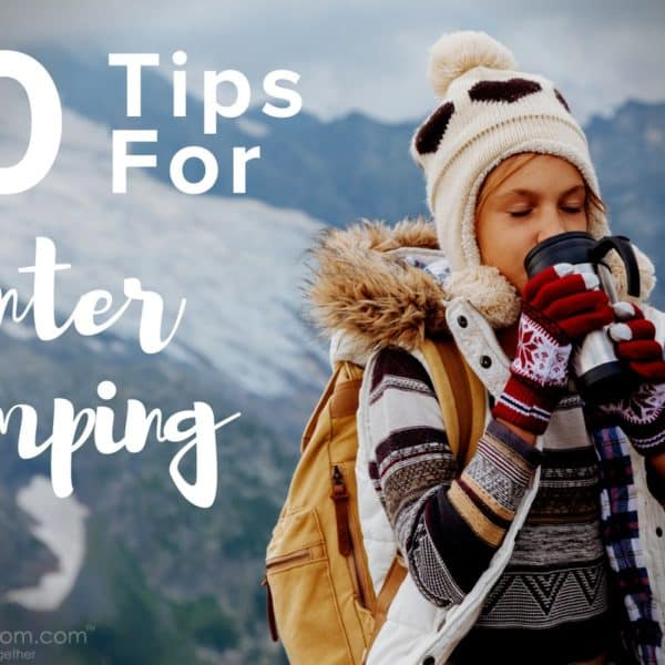 10 Tips for Winter Camping – How to Have Fun Camping in Cooler Weather